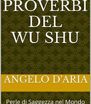 I 101 Proverbi del Wu Shu: Perle di Saggezza nel Mondo delle Arti Marziali